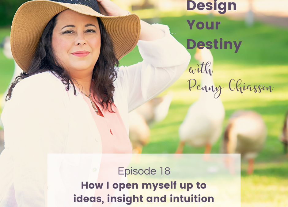 How I open myself up to ideas, insight and intuition