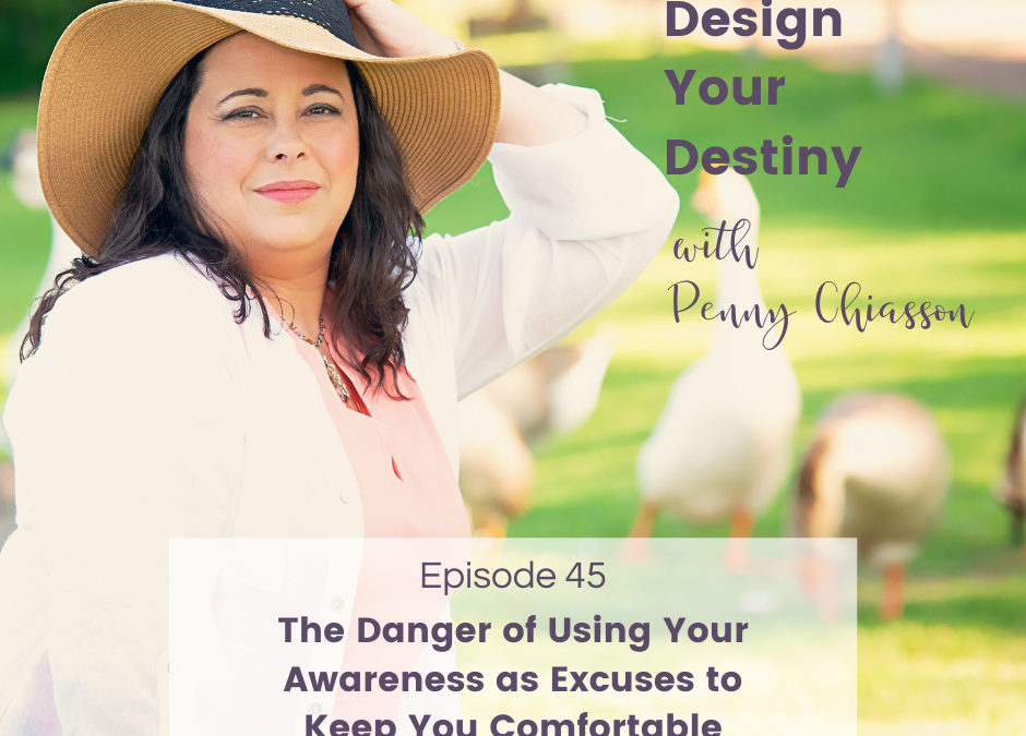 The Danger of Using Your Awareness as Excuses to Keep You Comfortable