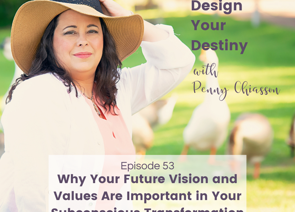 Why Your Future Vision and Values Are Important in Your Subconscious Transformation