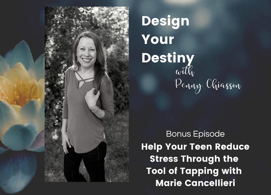 Help Your Teen Reduce Stress Through the Tool of Tapping with Marie Cancellieri