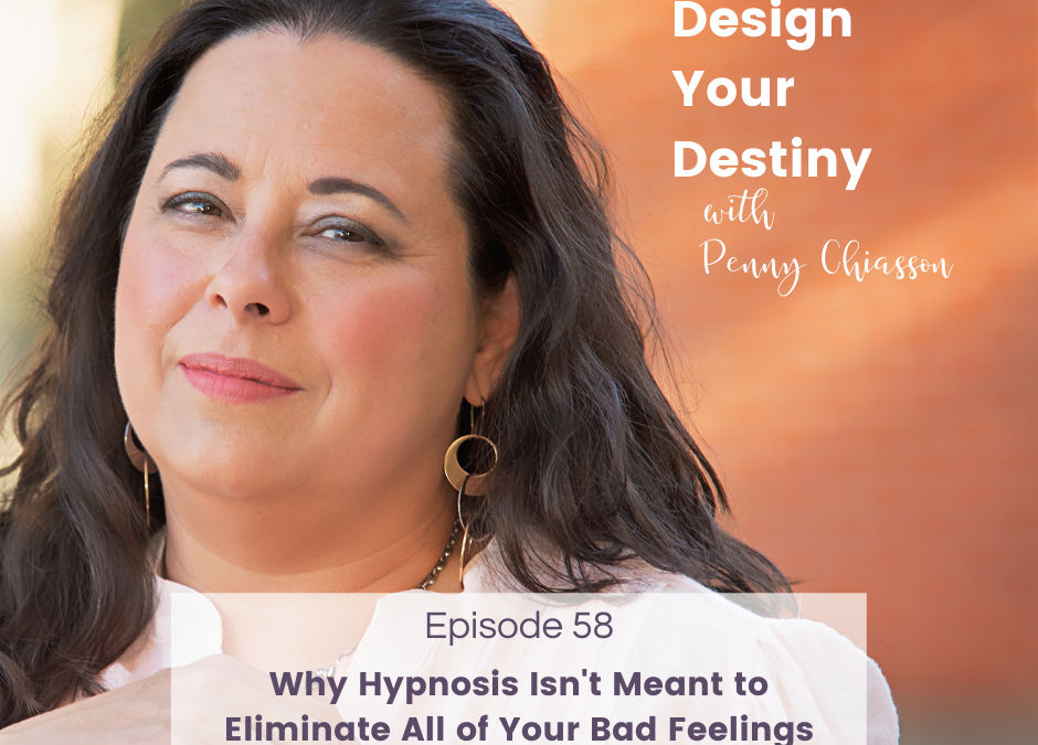 Why Hypnosis Isn't Meant To Eliminate All of Your Bad Feelings